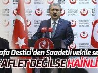 Mustafa Destici'den Saadetli vekile çok sert tepki: Gaflet değilse hainliktir