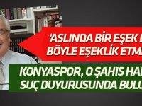 Konyaspor iftiracı şahıs hakkında suç duyurusunda bulunacak