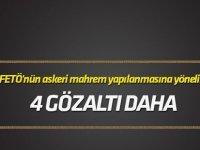 FETÖ'nün askeri mahrem yapılanmasına yönelik operasyonda 4 gözaltı daha