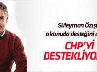 Süleyman Özışık: CHP'yi destekliyorum