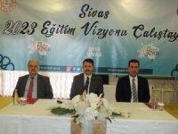 Sivas'ta 2023 Eğitim Vizyonu Çalıştayı yapıldı