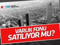 """Türkiye Varlık Fonu'ndan """"satış"""" açıklaması"""