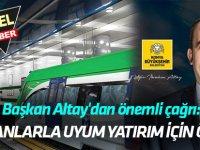 Başkan Altay'dan önemli çağrı:  BAŞKANLARLA UYUM YATIRIM İÇİN ÖNEMLİ