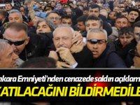 Kılıçdaroğlu bildirmedi mi? Ankara Emniyeti'nden cenazede saldırı açıklaması!