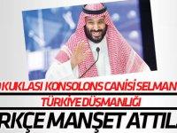 Siyonist dostu Suudi medyasından Türkiye düşmanlığı!