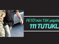 FETÖ'nün TSK yapılanmasında 111 şüpheli tutuklandı