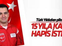 Türk Yıldızları pilotu için 15 yıla kadar hapis istemi