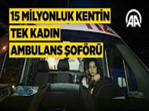 15 milyonluk kentin tek kadın ambulans şoförü