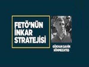 FETÖ'nün inkar stratejisi: Gökhan Şahin Sönmezateş