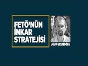 FETÖ ve inkar stratejisi: Uğur Uzunoğlu