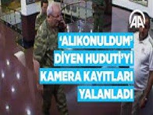 'Zorla alıkonuldum' diyen Huduti'yi kamera kayıtları yalanladı